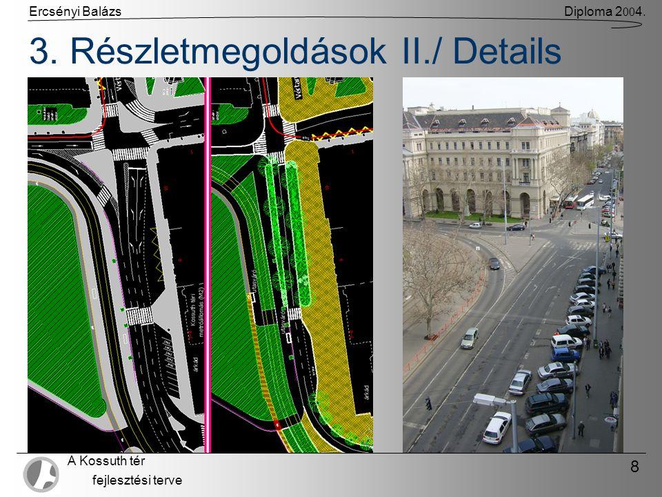 Ercsényi BalázsDiploma 2 00 4. A Kossuth tér fejlesztési terve 8 3. Részletmegoldások II./ Details
