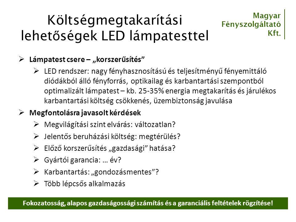 """Magyar Fényszolgáltató Kft. Költségmegtakarítási lehet ő ségek LED lámpatesttel  Lámpatest csere – """"korszerűsítés""""  LED rendszer: nagy fényhasznosít"""