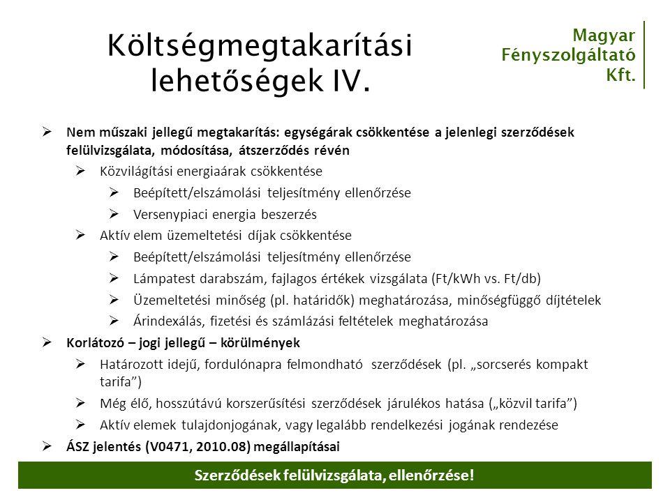 Magyar Fényszolgáltató Kft. Költségmegtakarítási lehet ő ségek IV.  Nem műszaki jellegű megtakarítás: egységárak csökkentése a jelenlegi szerződések