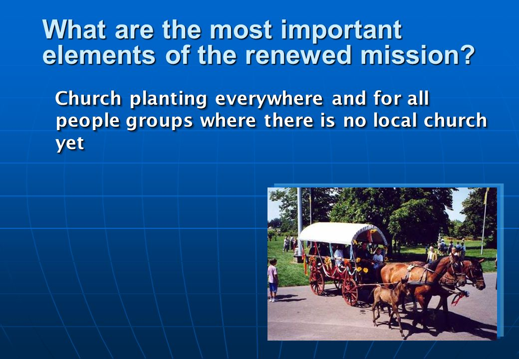 Church planting everywhere and for all people groups where there is no local church yet What are the most important elements of the renewed mission