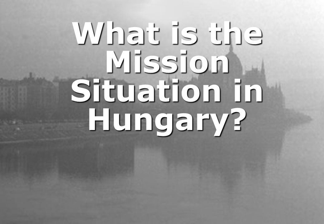 What is the Mission Situation in Hungary