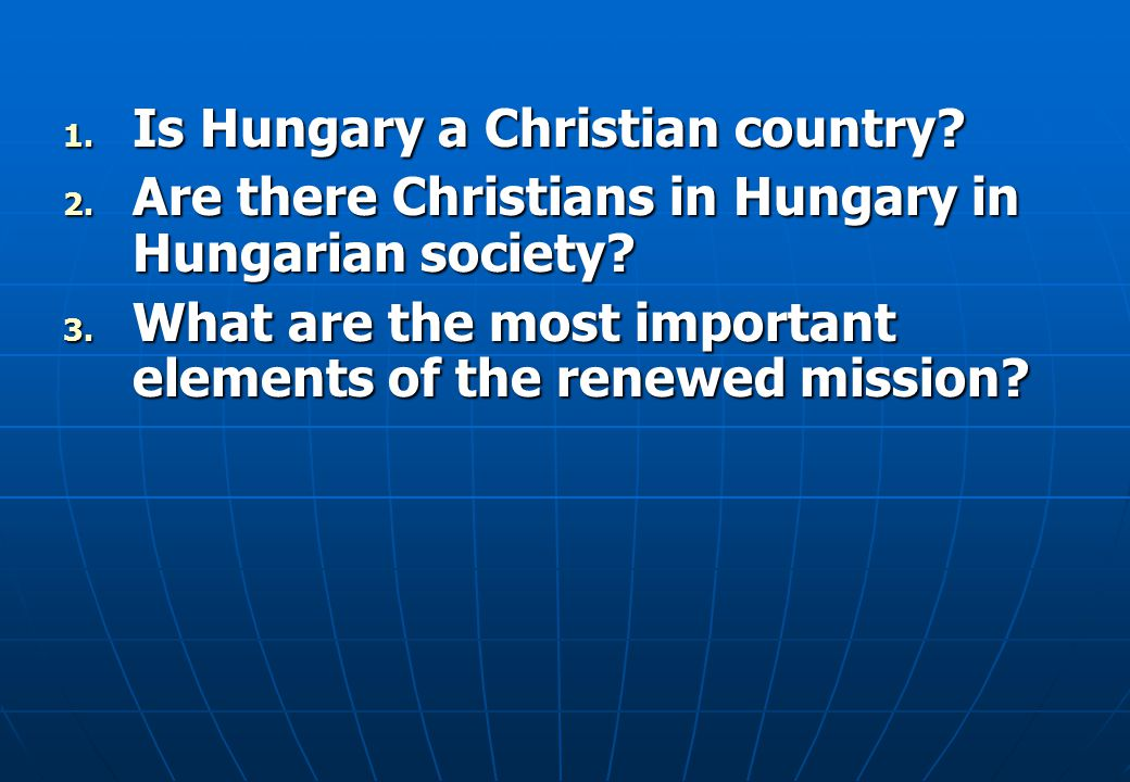 Yes – because Yes – because Hungary adopted Christianity 1,000 years ago No – because No – because Hungary is very secularized and materialistic in thinking where Christianity has little impact Is Hungary a Christian country?