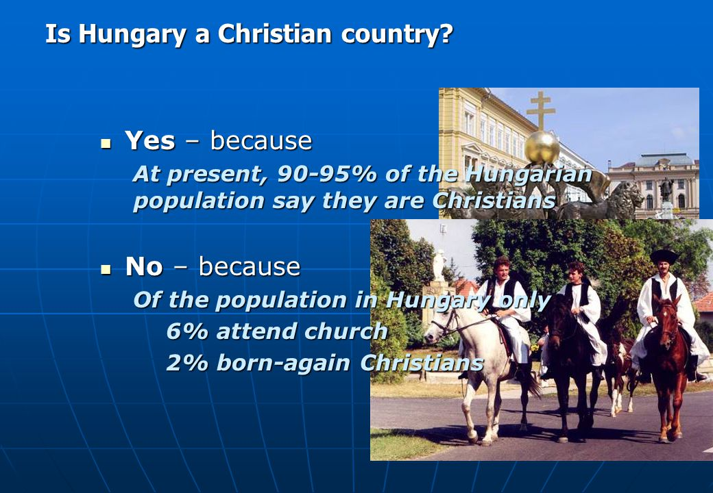 1.Is Hungary a Christian country. 2. Are there Christians in Hungary in Hungarian society.