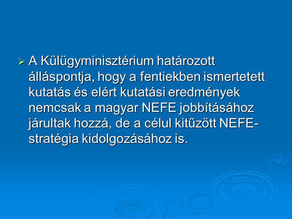  A Külügyminisztérium határozott álláspontja, hogy a fentiekben ismertetett kutatás és elért kutatási eredmények nemcsak a magyar NEFE jobbításához j