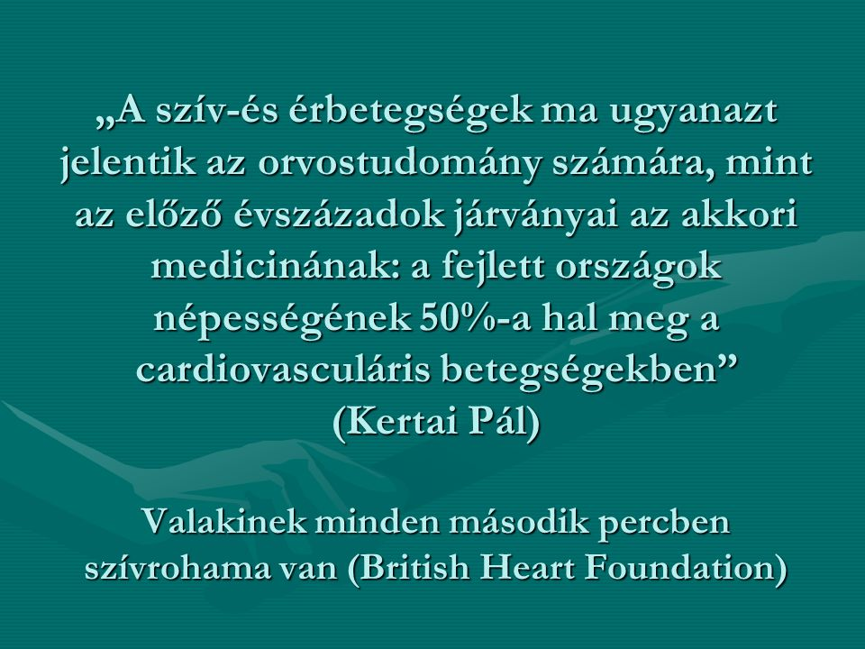 """""""A szív-és érbetegségek ma ugyanazt jelentik az orvostudomány számára, mint az előző évszázadok járványai az akkori medicinának: a fejlett országok né"""