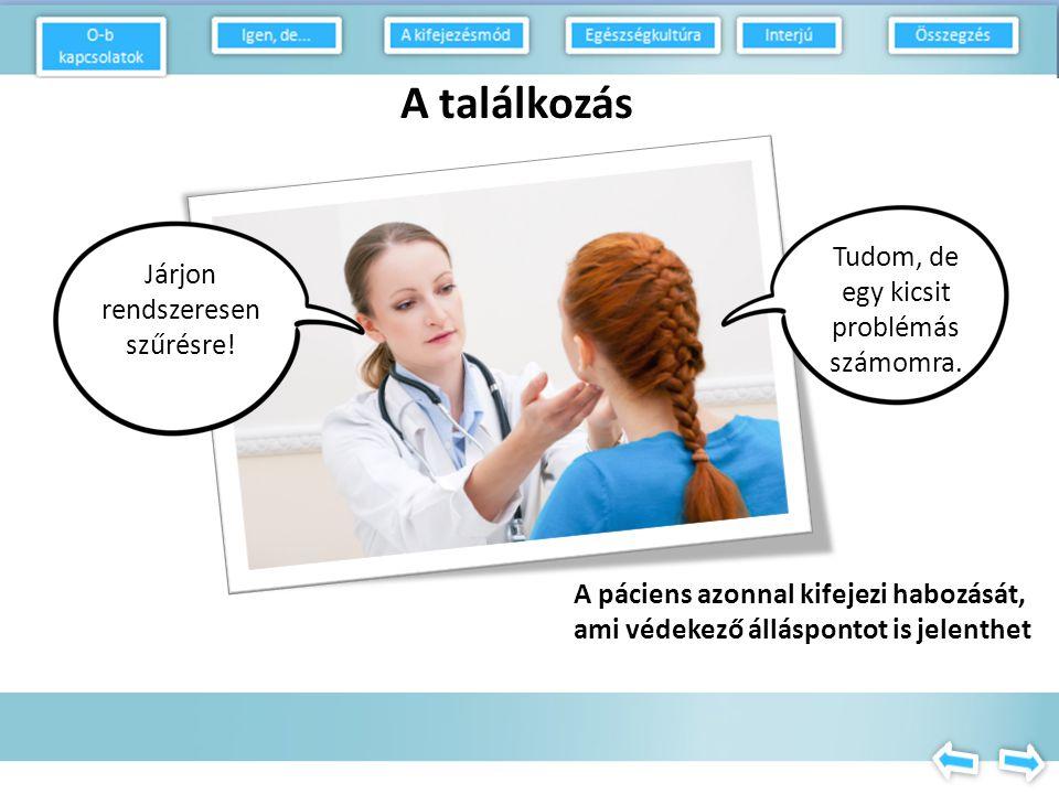 A találkozás Tudja, hogy megelőzheti? Mit tegyek? D-P relations How to speak? Health habits Interview Summary Yes..but
