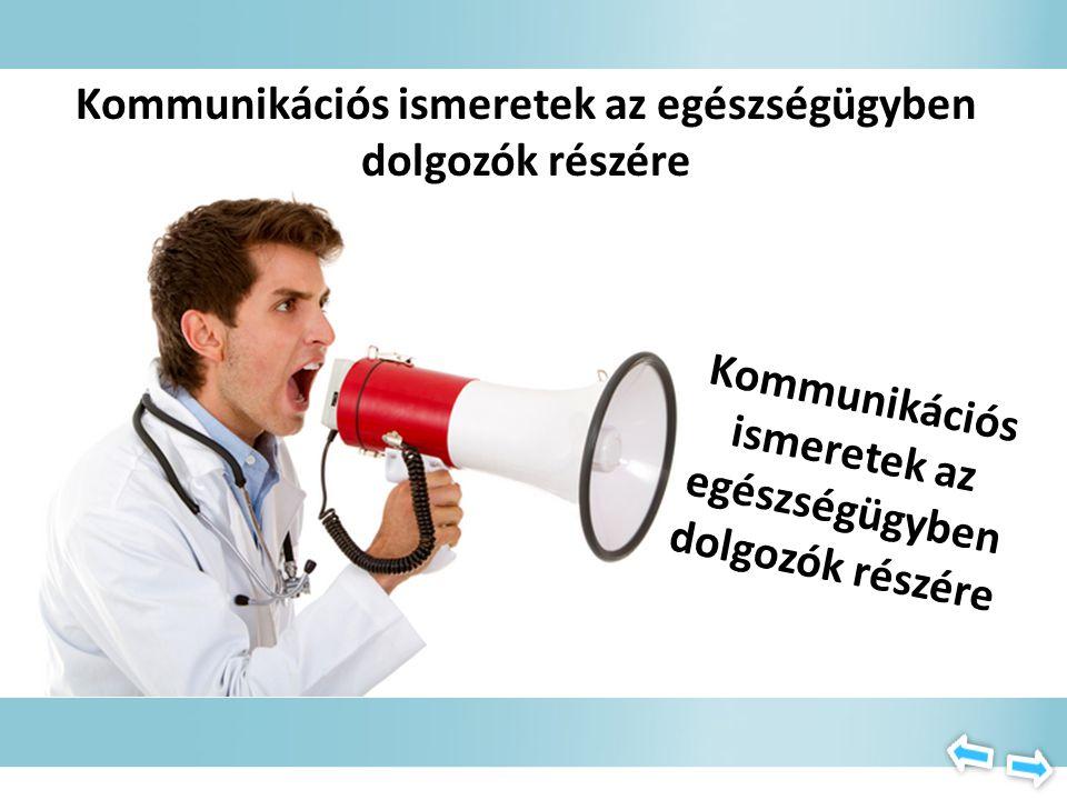 TARTALOM Kommunikációs ismeretek az egészségügyben dolgozók részére Kommunikáció az egészségért Orvos-beteg kapcsolat a preventív ellátásban Az orvos