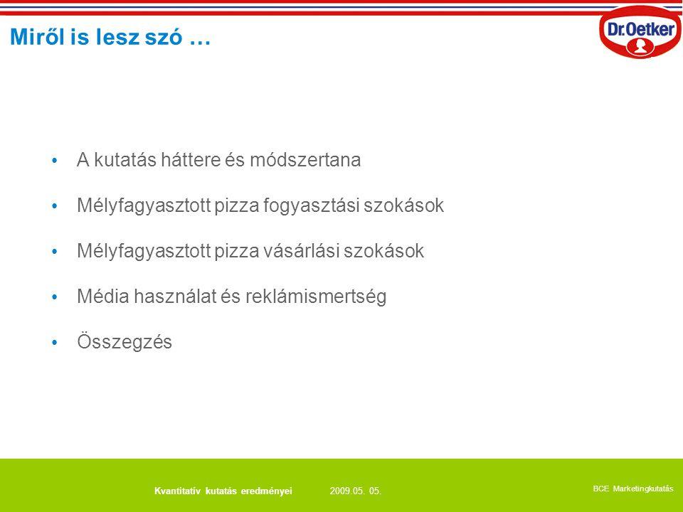 2009.05. 05. BCE Marketingkutatás Kvantitatív kutatás eredményei A kutatás háttere és módszertana Mélyfagyasztott pizza fogyasztási szokások Mélyfagya