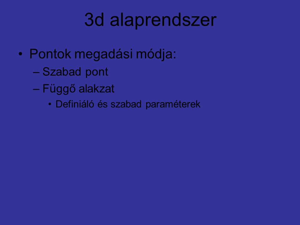 A koncepció: –Vegyük az alábbi 3d-s generátorrendszert: (1,0,0) ; (0,1,0) ; (0,0,1) –Forgassuk ezt egy rögzített rendszerhez képest.