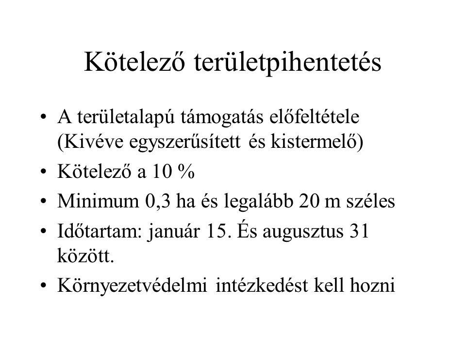 Kötelező területpihentetés A területalapú támogatás előfeltétele (Kivéve egyszerűsített és kistermelő) Kötelező a 10 % Minimum 0,3 ha és legalább 20 m széles Időtartam: január 15.