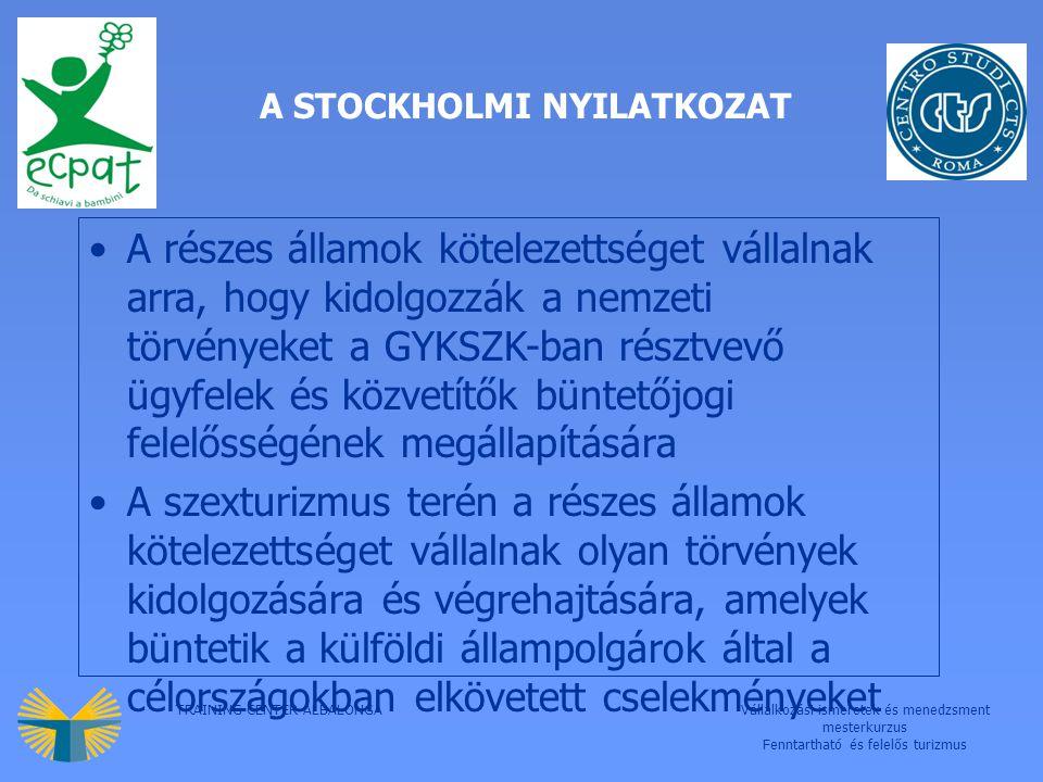 TRAINING CENTER ALBALONGAVállalkozási ismeretek és menedzsment mesterkurzus Fenntartható és felelős turizmus A STOCKHOLMI NYILATKOZAT A részes államok kötelezettséget vállalnak arra, hogy kidolgozzák a nemzeti törvényeket a GYKSZK-ban résztvevő ügyfelek és közvetítők büntetőjogi felelősségének megállapítására A szexturizmus terén a részes államok kötelezettséget vállalnak olyan törvények kidolgozására és végrehajtására, amelyek büntetik a külföldi állampolgárok által a célországokban elkövetett cselekményeket