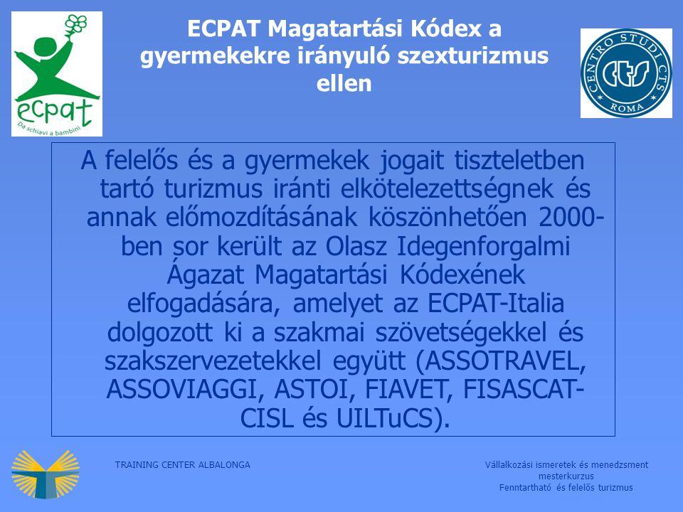 TRAINING CENTER ALBALONGAVállalkozási ismeretek és menedzsment mesterkurzus Fenntartható és felelős turizmus ECPAT Magatartási Kódex a gyermekekre irányuló szexturizmus ellen A felelős és a gyermekek jogait tiszteletben tartó turizmus iránti elkötelezettségnek és annak előmozdításának köszönhetően 2000- ben sor került az Olasz Idegenforgalmi Ágazat Magatartási Kódexének elfogadására, amelyet az ECPAT-Italia dolgozott ki a szakmai szövetségekkel és szakszervezetekkel együtt (ASSOTRAVEL, ASSOVIAGGI, ASTOI, FIAVET, FISASCAT- CISL és UILTuCS).