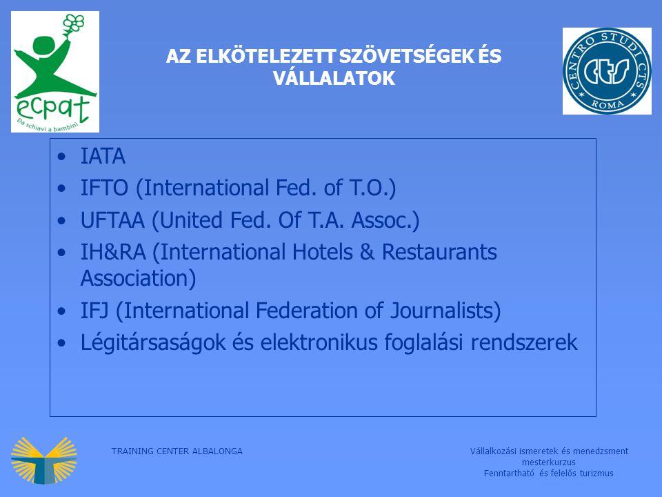 TRAINING CENTER ALBALONGAVállalkozási ismeretek és menedzsment mesterkurzus Fenntartható és felelős turizmus AZ ELKÖTELEZETT SZÖVETSÉGEK ÉS VÁLLALATOK IATA IFTO (International Fed.