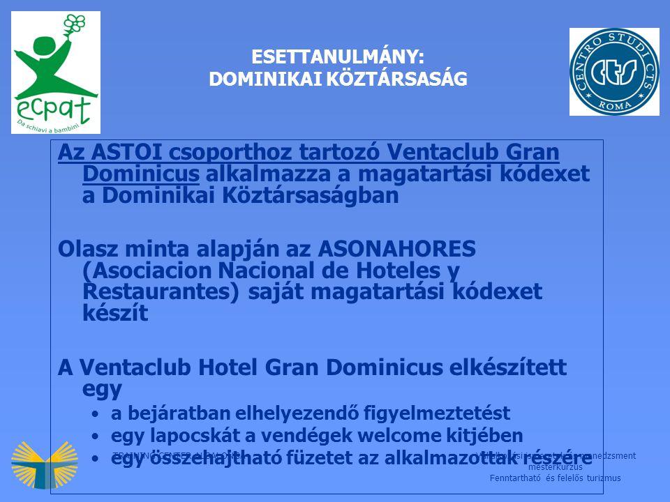 TRAINING CENTER ALBALONGAVállalkozási ismeretek és menedzsment mesterkurzus Fenntartható és felelős turizmus ESETTANULMÁNY: DOMINIKAI KÖZTÁRSASÁG Az ASTOI csoporthoz tartozó Ventaclub Gran Dominicus alkalmazza a magatartási kódexet a Dominikai Köztársaságban Olasz minta alapján az ASONAHORES (Asociacion Nacional de Hoteles y Restaurantes) saját magatartási kódexet készít A Ventaclub Hotel Gran Dominicus elkészített egy a bejáratban elhelyezendő figyelmeztetést egy lapocskát a vendégek welcome kitjében egy összehajtható füzetet az alkalmazottak részére