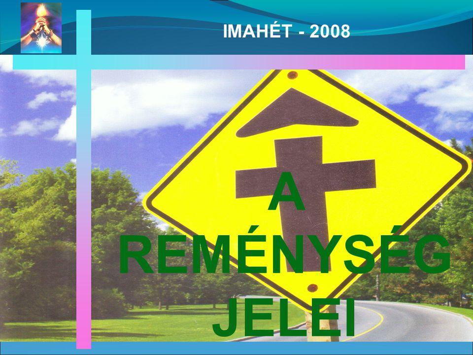 A REMÉNYSÉG JELEI IMAHÉT - 2008