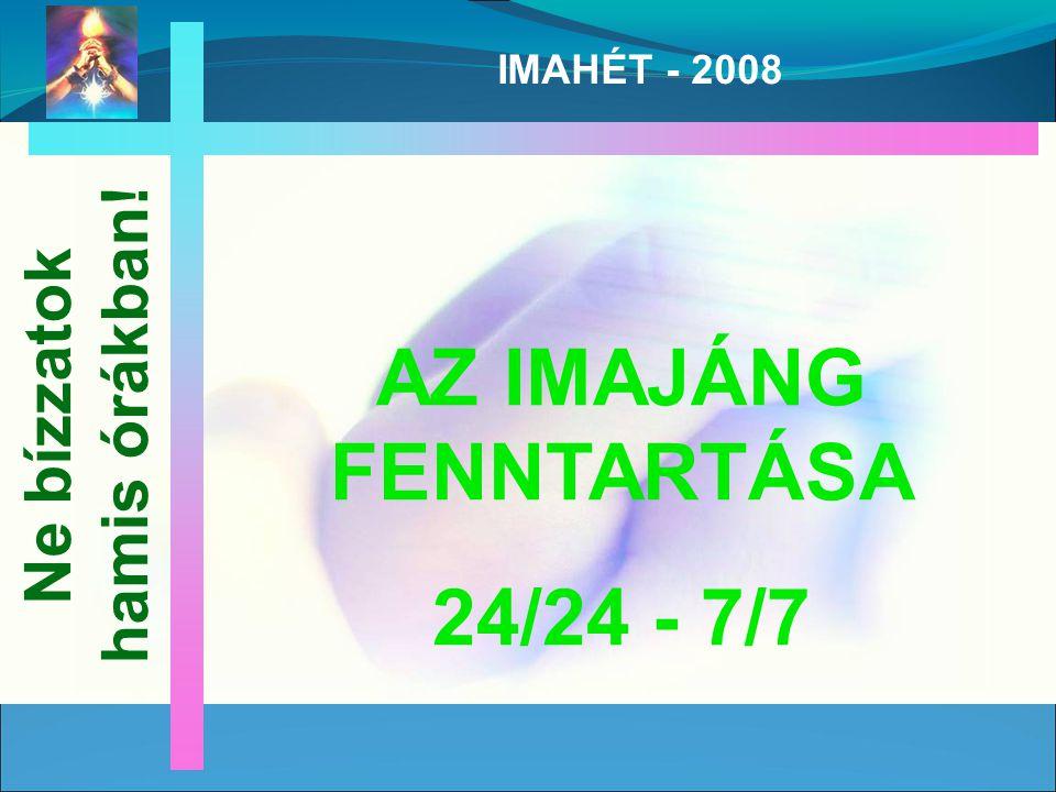 IMAHÉT - 2008 AZ IMAJÁNG FENNTARTÁSA 24/24 - 7/7 Ne bízzatok hamis órákban!
