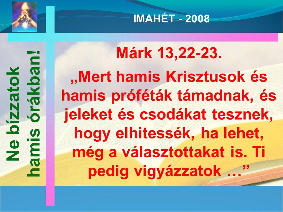 IMAHÉT - 2008 Márk 13,22-23.