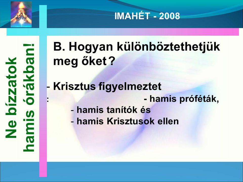 IMAHÉT - 2008 B. Hogyan különböztethetjük meg őket .