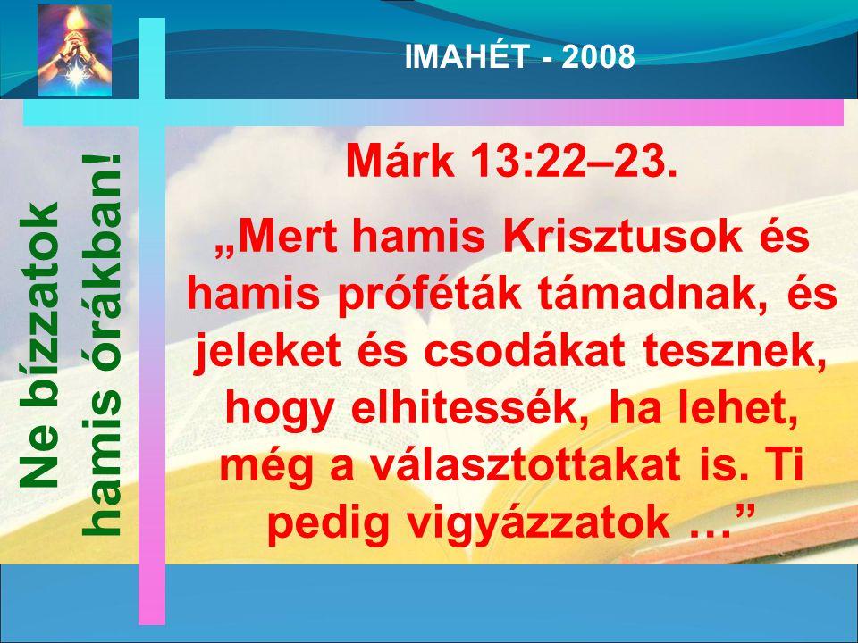 IMAHÉT - 2008 Márk 13:22–23.