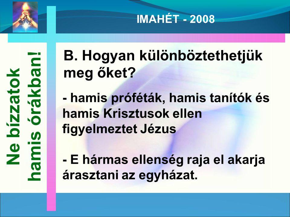 IMAHÉT - 2008 B. Hogyan különböztethetjük meg őket.