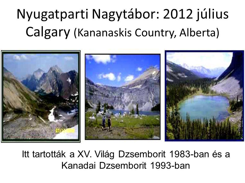 Nyugatparti Nagytábor: 2012 július Calgary (Kananaskis Country, Alberta) Itt tartották a XV.
