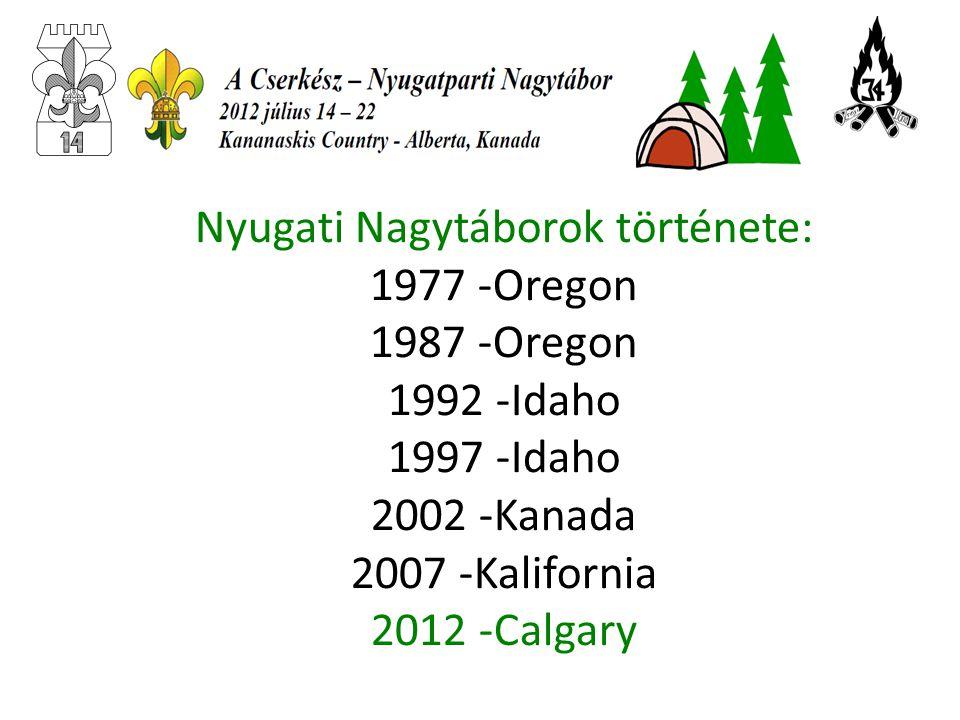 Nyugati Nagytáborok története: 1977 -Oregon 1987 -Oregon 1992 -Idaho 1997 -Idaho 2002 -Kanada 2007 -Kalifornia 2012 -Calgary