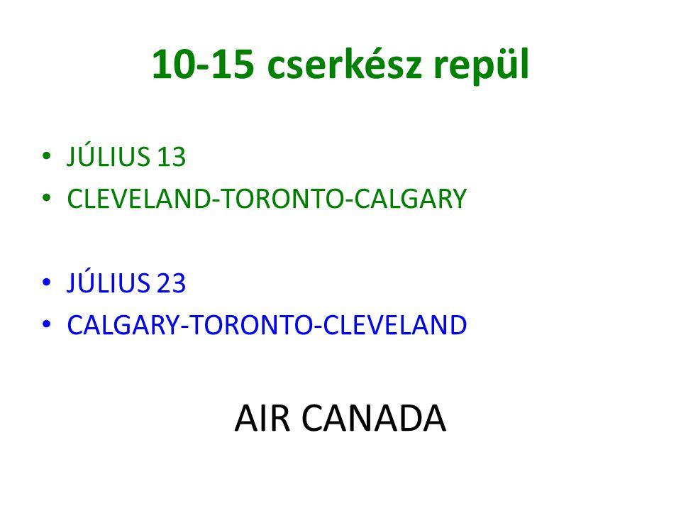 AIR CANADA 10-15 cserkész repül JÚLIUS 13 CLEVELAND-TORONTO-CALGARY JÚLIUS 23 CALGARY-TORONTO-CLEVELAND