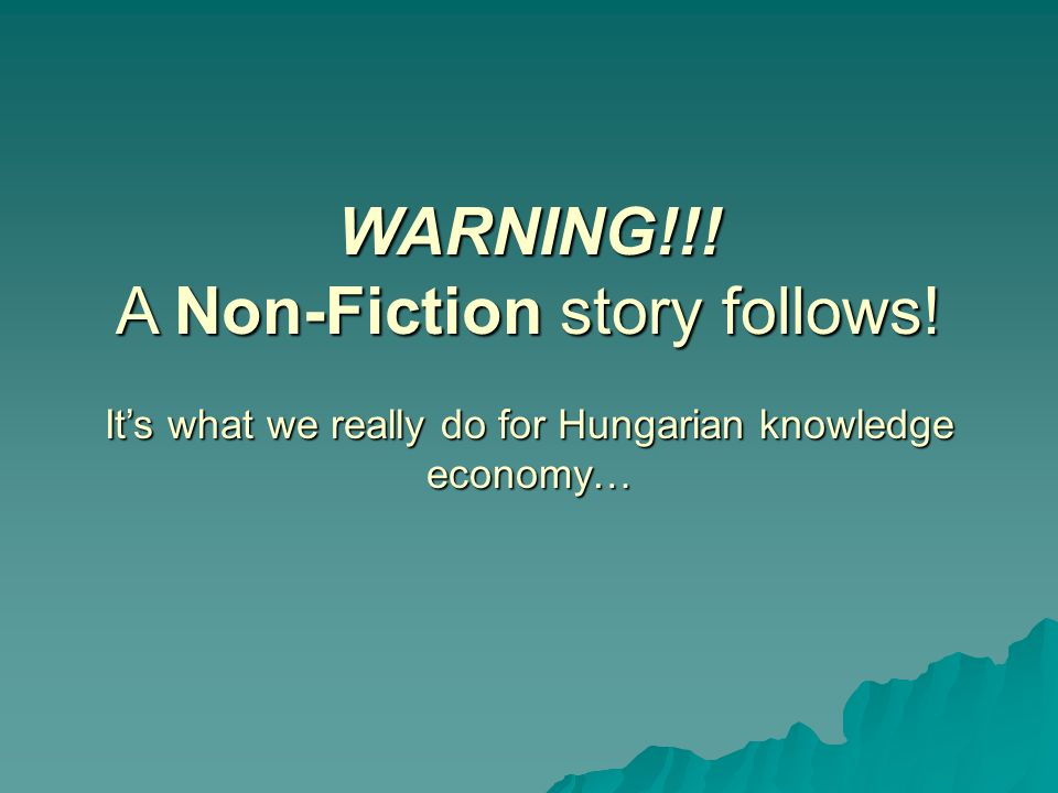WARNING!!! A Non-Fiction story follows! It's what we really do for Hungarian knowledge economy…