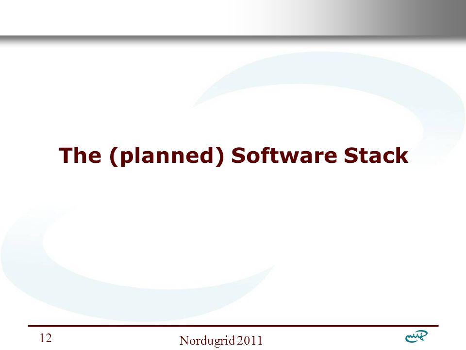 Nemzeti Információs Infrastruktúra Fejlesztési Intézet Nordugrid 2011 The (planned) Software Stack 12