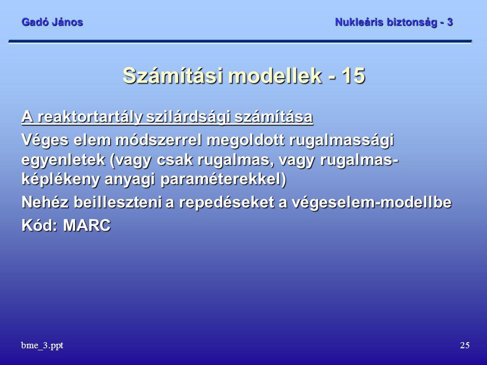 Gadó János Nukleáris biztonság - 3 bme_3.ppt25 Számítási modellek - 15 A reaktortartály szilárdsági számítása Véges elem módszerrel megoldott rugalmas