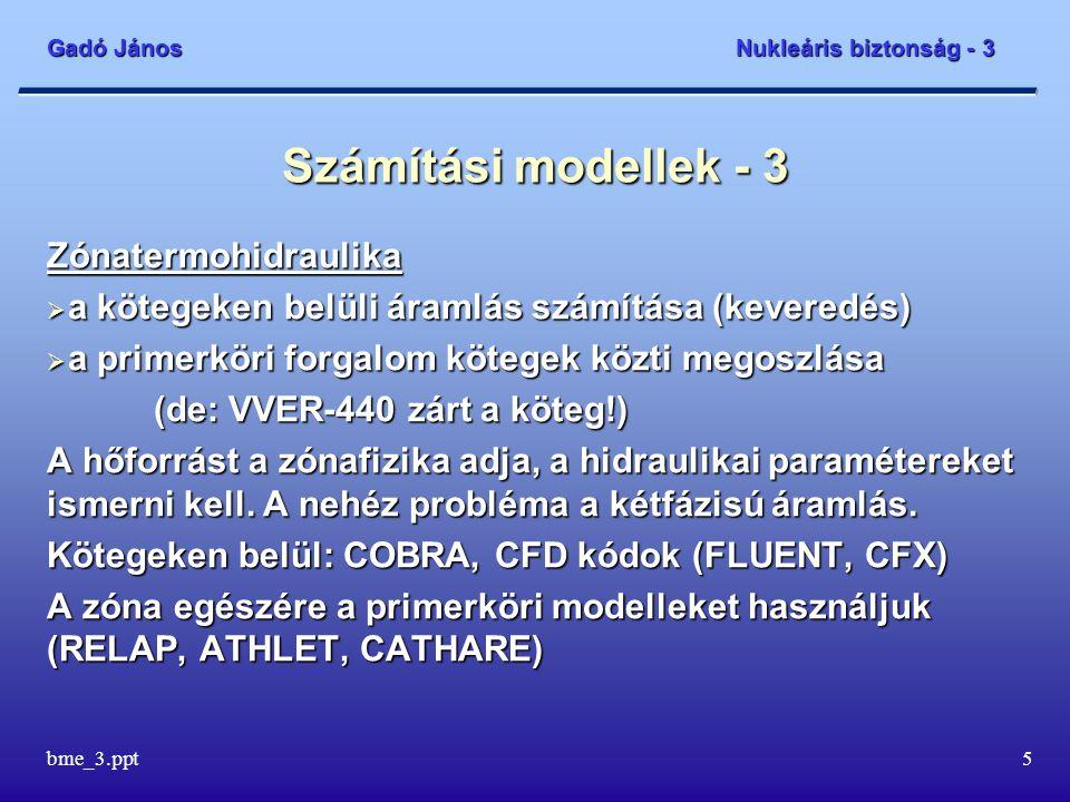 Gadó János Nukleáris biztonság - 3 bme_3.ppt5 Számítási modellek - 3 Zónatermohidraulika  a kötegeken belüli áramlás számítása (keveredés)  a primer