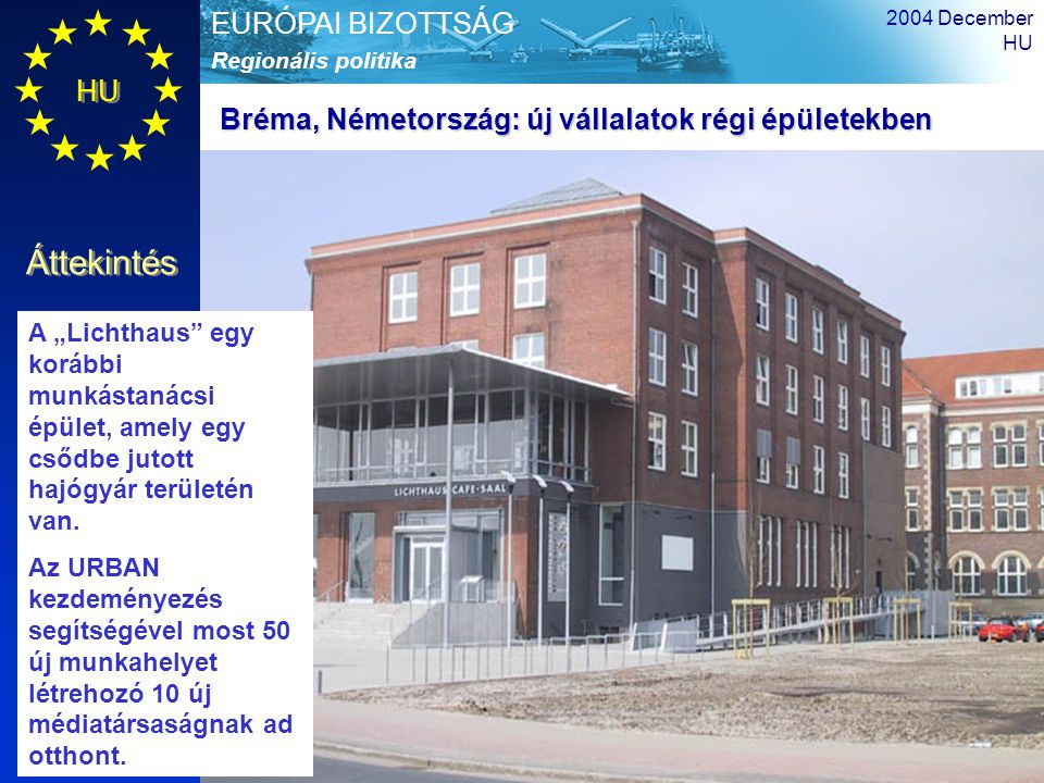 """HU Áttekintés Regionális politika EURÓPAI BIZOTTSÁG 2004 December HU 13 A """"Lichthaus"""" egy korábbi munkástanácsi épület, amely egy csődbe jutott hajógy"""