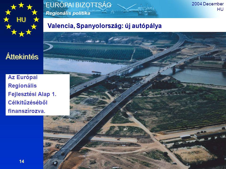 HU Áttekintés Regionális politika EURÓPAI BIZOTTSÁG 2004 December HU 14 Valencia, Spanyolország: új autópálya Az Európai Regionális Fejlesztési Alap 1
