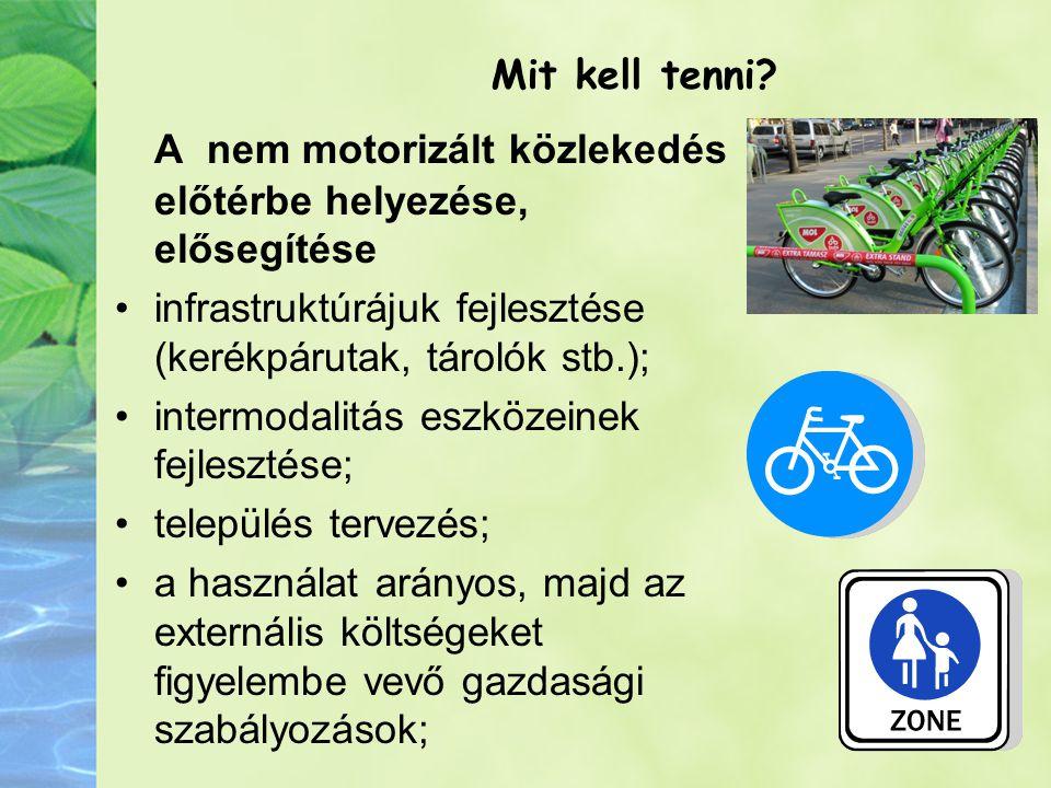 Mit kell tenni? A nem motorizált közlekedés előtérbe helyezése, elősegítése infrastruktúrájuk fejlesztése (kerékpárutak, tárolók stb.); intermodalitás