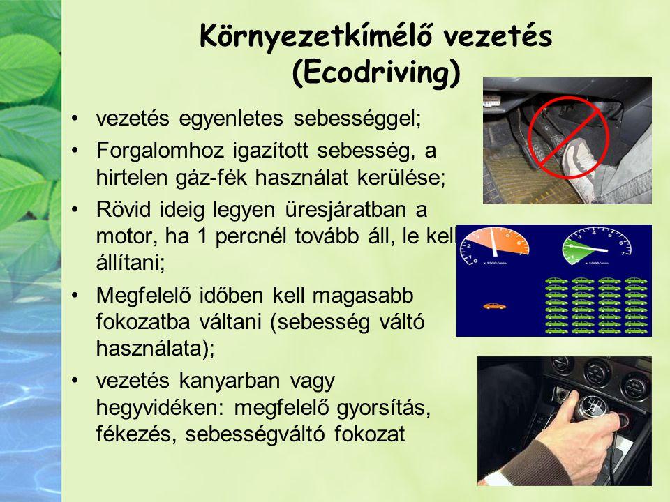 Környezetkímélő vezetés (Ecodriving) vezetés egyenletes sebességgel; Forgalomhoz igazított sebesség, a hirtelen gáz-fék használat kerülése; Rövid idei