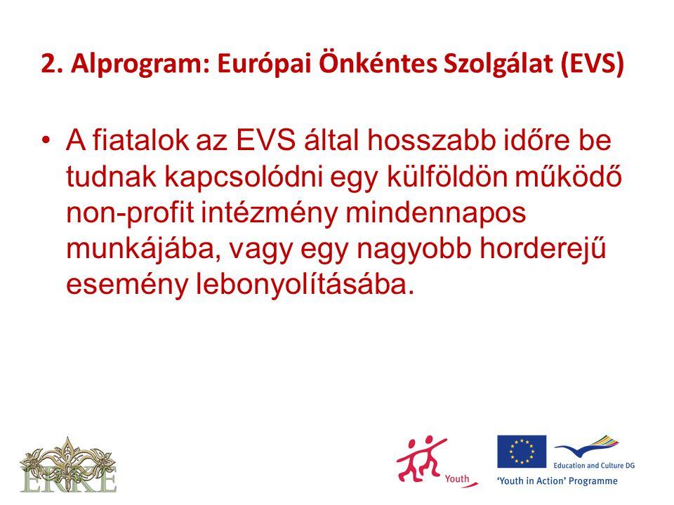2. Alprogram: Európai Önkéntes Szolgálat (EVS) A fiatalok az EVS által hosszabb időre be tudnak kapcsolódni egy külföldön működő non-profit intézmény