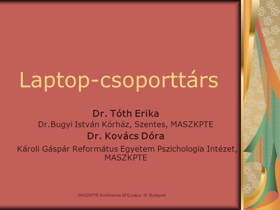 MASZKPTE Konferencia 2012.május 19. Budapest Laptop-csoporttárs Dr. Tóth Erika Dr.Bugyi István Kórház, Szentes, MASZKPTE Dr. Kovács Dóra Károli Gáspár