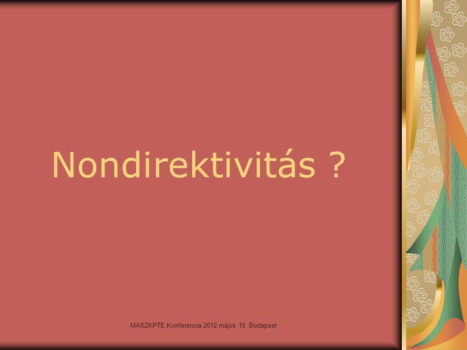 MASZKPTE Konferencia 2012.május 19. Budapest Nondirektivitás ?