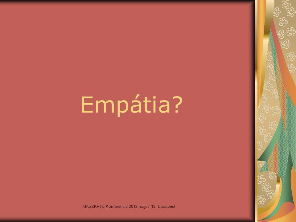 MASZKPTE Konferencia 2012.május 19. Budapest Empátia?