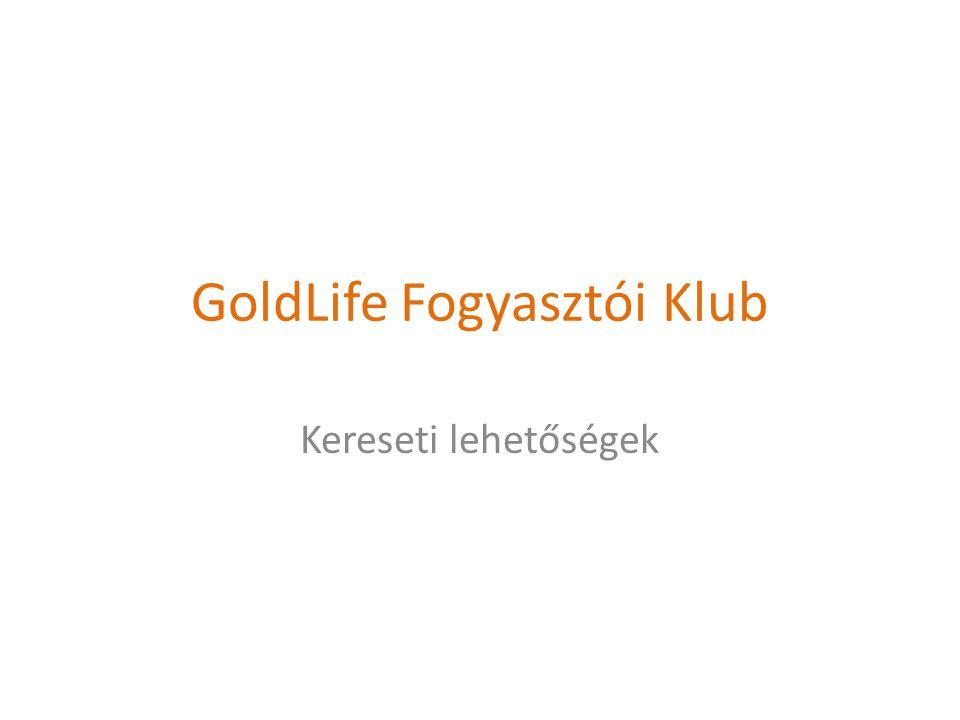 GoldLife Fogyasztói Klub Kereseti lehetőségek