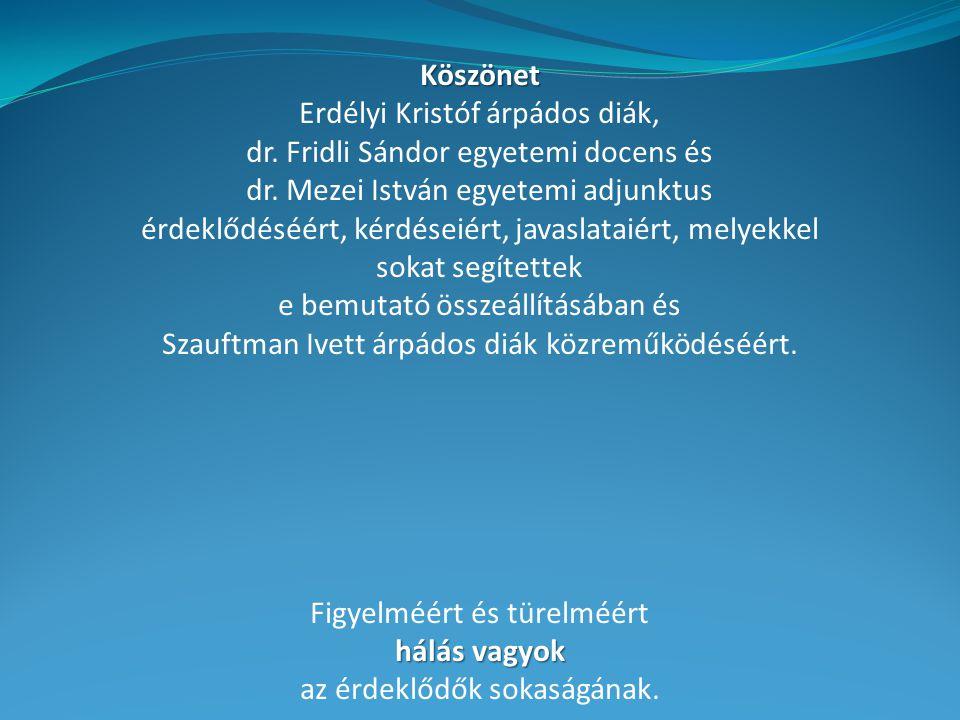 Köszönet Erdélyi Kristóf árpádos diák, dr. Fridli Sándor egyetemi docens és dr.