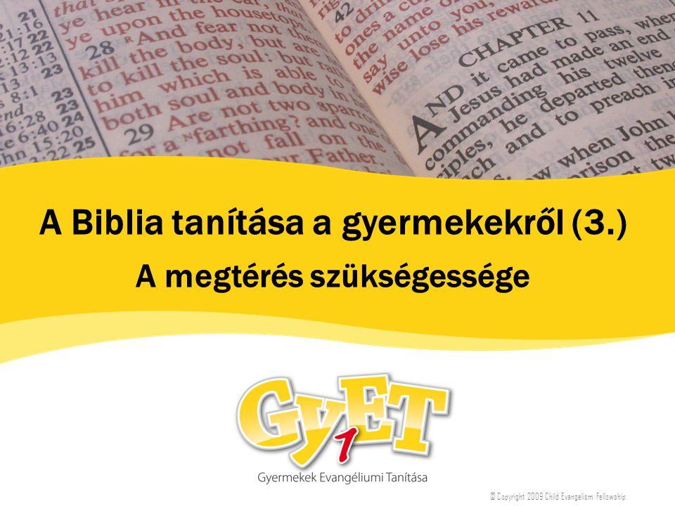 A Biblia tanítása a gyermekekről (3.) A megtérés szükségessége © Copyright 2009 Child Evangelism Fellowship