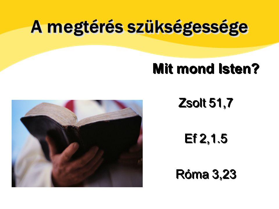 A megtérés szükségessége Mit mond Isten. Zsolt 51,7 Ef 2,1.5 Róma 3,23 Mit mond Isten.