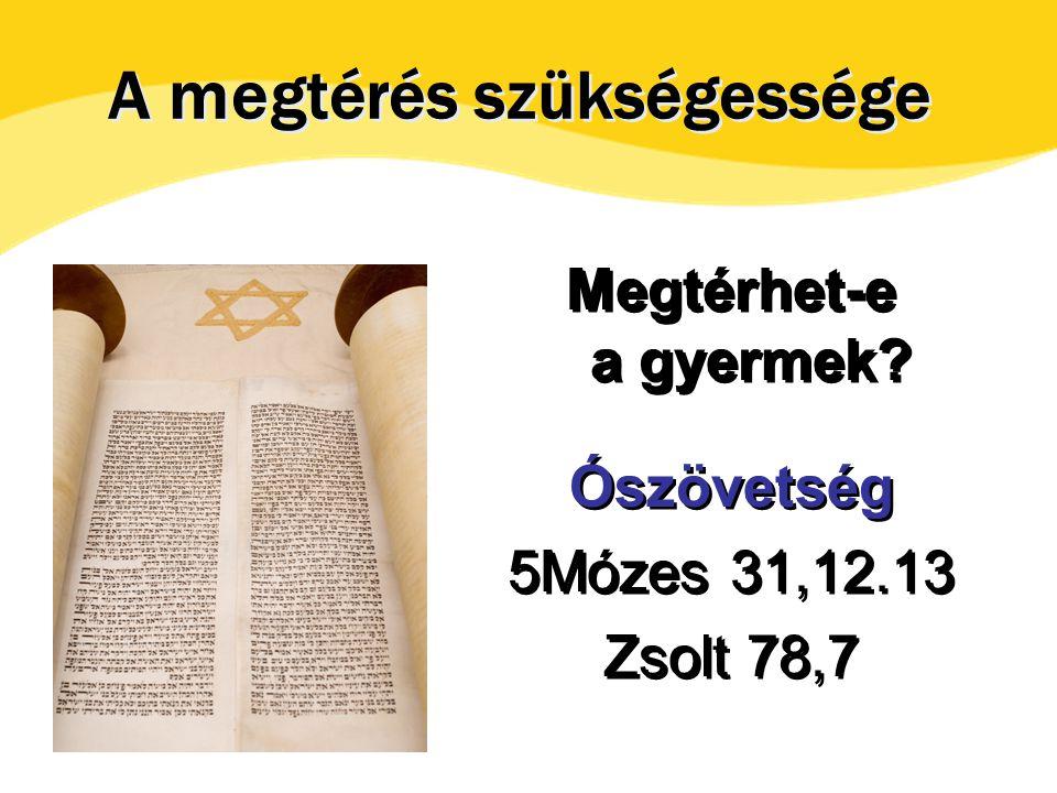 Megtérhet-e a gyermek. Ószövetség 5Mózes 31,12.13 Zsolt 78,7 Megtérhet-e a gyermek.
