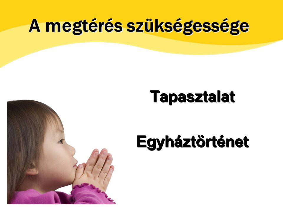 Tapasztalat Egyháztörténet Tapasztalat Egyháztörténet A megtérés szükségessége
