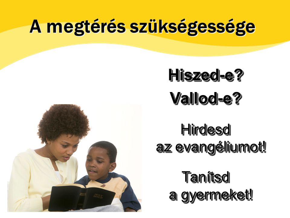 Hiszed-e Vallod-e. Hirdesd az evangéliumot. Tanítsd a gyermeket.