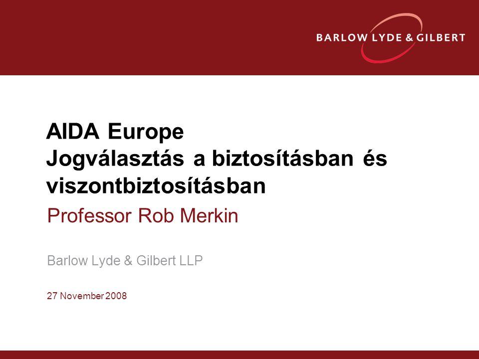 AIDA Europe Jogválasztás a biztosításban és viszontbiztosításban Professor Rob Merkin Barlow Lyde & Gilbert LLP 27 November 2008