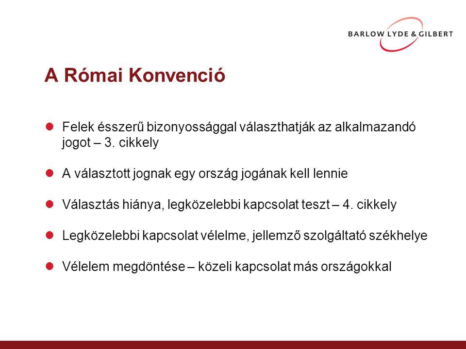 A Római Konvenció Felek ésszerű bizonyossággal választhatják az alkalmazandó jogot – 3. cikkely A választott jognak egy ország jogának kell lennie Vál