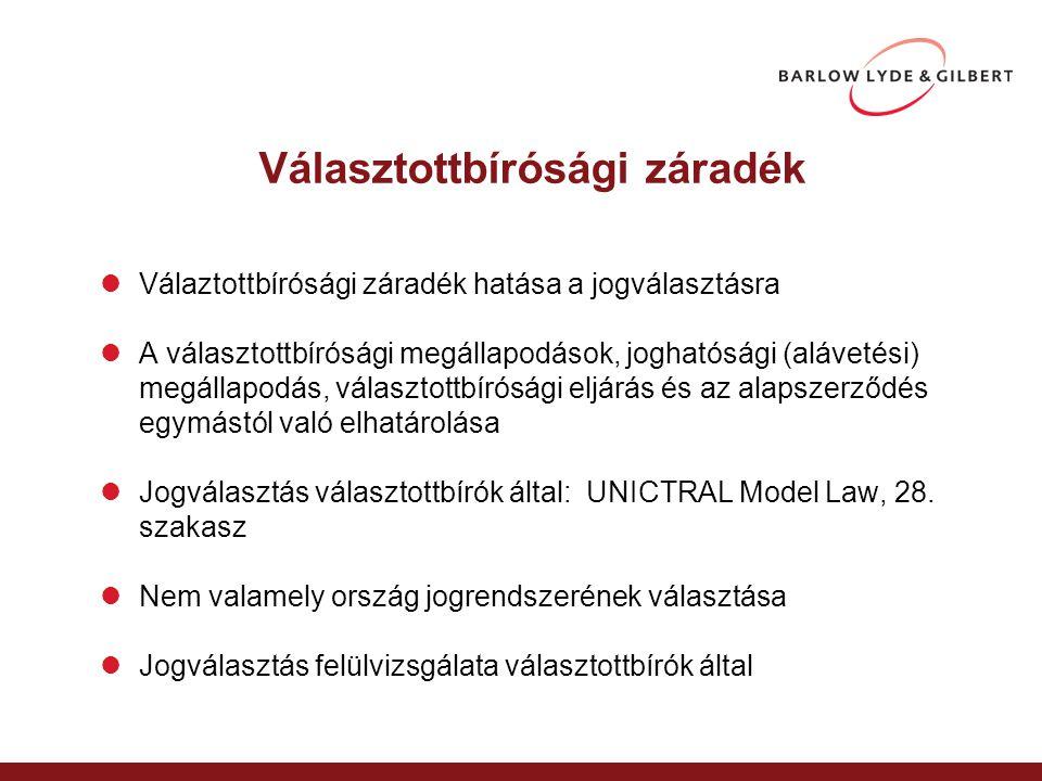 Választottbírósági záradék Válaztottbírósági záradék hatása a jogválasztásra A választottbírósági megállapodások, joghatósági (alávetési) megállapodás, választottbírósági eljárás és az alapszerződés egymástól való elhatárolása Jogválasztás választottbírók által: UNICTRAL Model Law, 28.
