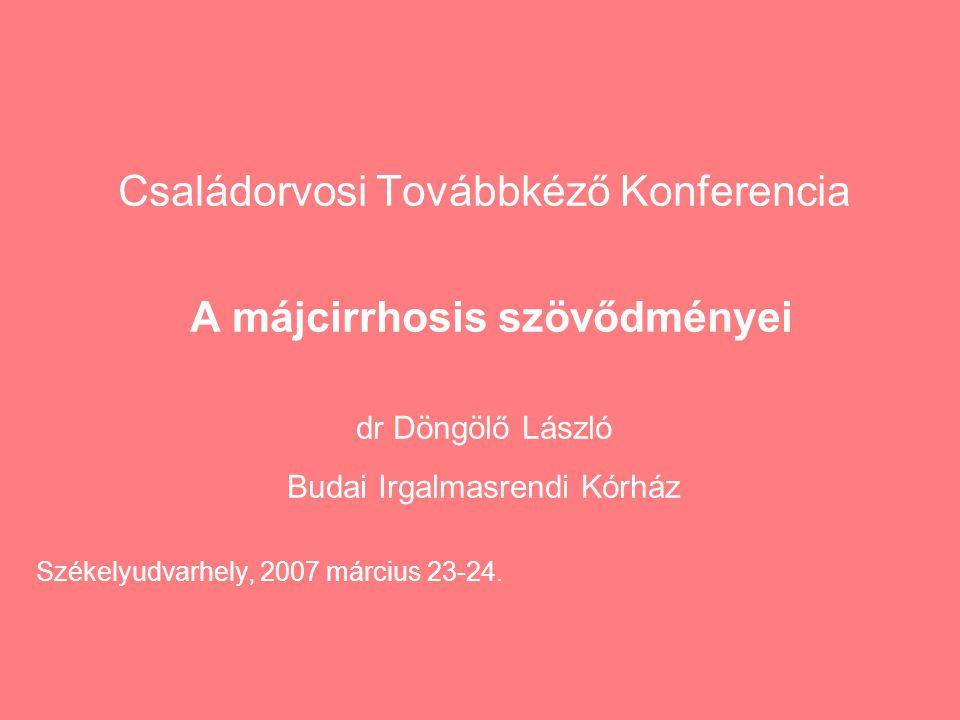Családorvosi Továbbkéző Konferencia A májcirrhosis szövődményei dr Döngölő László Budai Irgalmasrendi Kórház Székelyudvarhely, 2007 március 23-24.